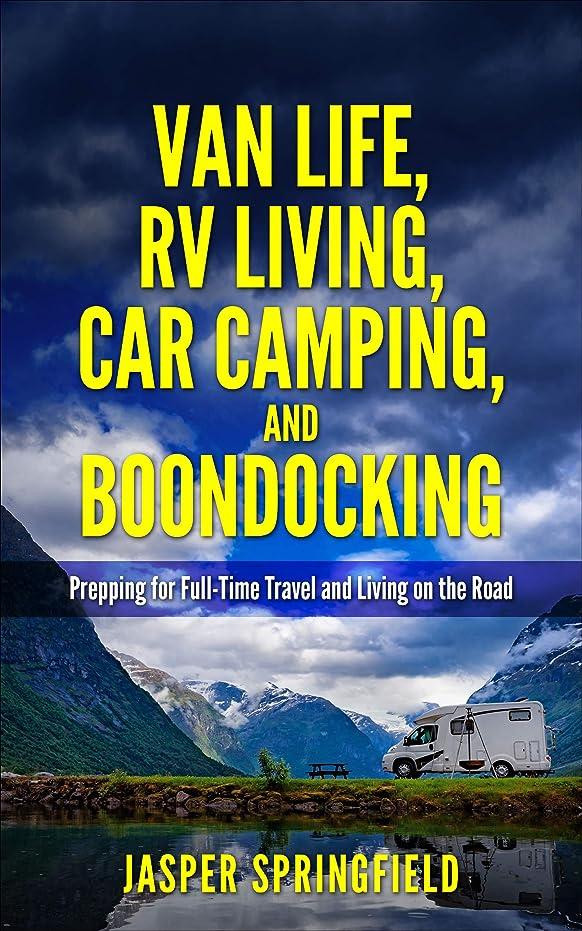 飢えた租界再撮りVan Life, RV Living, Car Camping, and Boondocking:  Prepping for Full-Time Travel and Living on the Road (Life on the Road, Traveling, Nomad, Camping, Freedom) (English Edition)