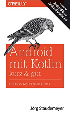 Android mit Kotlin – kurz & gut: Inklusive Android 8 und Android Studio 3.0 (German Edition)