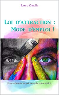 Loi d'attraction : Mode d'emploi ! (French Edition)