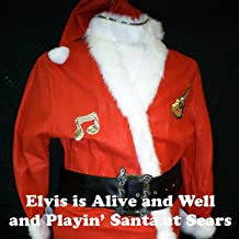 Elvis Is Alive And Well And Playin' Santa At Sears