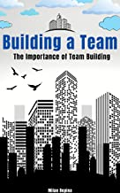 Building a Team: The Importance of Team Building (English Edition)