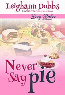 Never Say Pie (Lexy Baker Cozy Mystery Series Book 14)