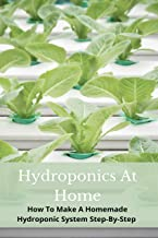 Hydroponics At Home: How To Make A Homemade Hydroponic System Step-By-Step: Diy Hydroponics Pvc