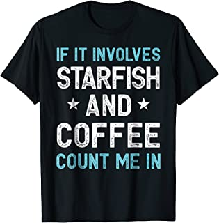 If It Involves Starfish and Coffee Count Me In Funny Tee