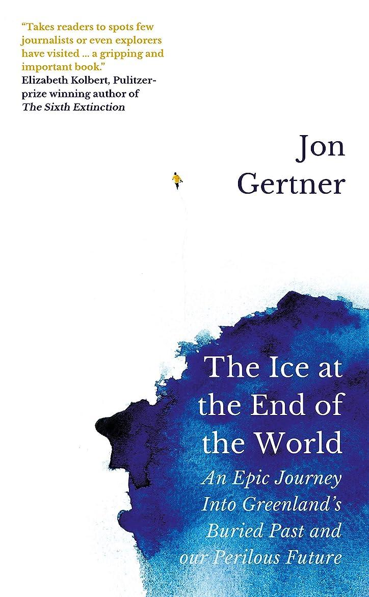 ドメイン自治発行The Ice at the End of the World: An Epic Journey Into Greenland's Buried Past and Our Perilous Future (English Edition)