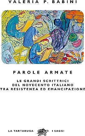 Parole armate: Le grandi scrittrici del Novecento italiano  tra Resistenza ed emancipazione