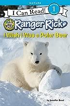 Ranger Rick: I Wish I Was a Polar Bear (I Can Read Level 1)