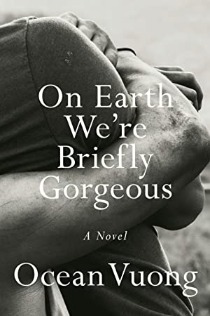 On Earth We Are Briefly Gorgeous by Ocean Vuong
