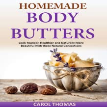Homemade Body Butters Look Younger, Healthier and Naturally More Beautiful with these Natural Concoctions