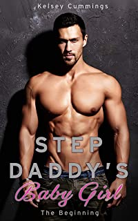 Stepdaddy's Baby Girl: The Beginning: A Taboo Stepdaughter Daddy Dom Romance