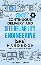 Continuous Delivery and Site Reliability Engineering (SRE) Handbook: Non-Programmer's Guide