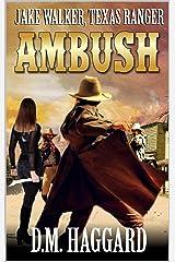 "Jake Walker: Texas Ranger: Ambush: The Second Novel In The ""A Jake Walker Western"" Series! Kindle Edition"