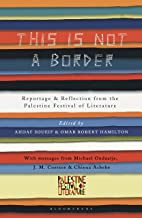 This Is Not A Border: Reportage & Reflection from the Palestine Festival of Literature (English Edition)