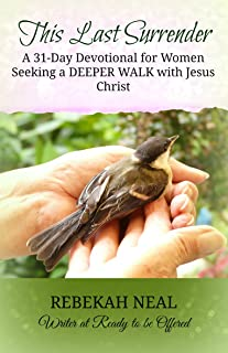 This Last Surrender: A 31-Day Devotional for Women Seeking a Deeper Walk with Jesus Christ