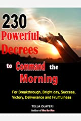 230 Powerful Decrees to Command the Morning for Breakthrough, Bright Day, Success, Victory, Deliverance and Fruitfulness Kindle Edition