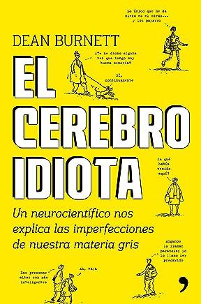 El cerebro idiota: Un neurocientífico nos explica las imperfecciones de nuestra materia gris (Spanish Edition)
