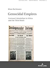Genocidal Empires: German Colonialism in Africa and the Third Reich (Geschichte – Erinnerung – Politik. Studies in History, Memory and Politics Book 21)
