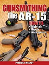Gunsmithing the AR-15, Vol. 1: How to Maintain, Repair, and Accessorize PDF