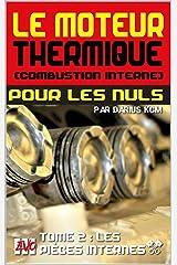 Le moteur thermique (Combustion interne) pour les nuls - LES PIÈCES INTERNES: TOME 2 (New édition - EVO 3 (3e édition) -) (LE MOTEUR THERMIQUE (COMBUSTION INTERNE) POUR LES NULS - Darius KCM) Format Kindle