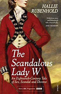 The Scandalous Lady W: An Eighteenth-Century Tale of Sex, Scandal and Divorce (by the bestselling author of The Five)