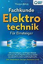 Fachkunde Elektrotechnik für Einsteiger: Alle Grundlagen, wichtigen Details und spezifische Fachkenntnisse leicht verständ...