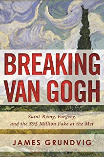 Breaking van Gogh: Saint-Rémy, Forgery, and the $95 Million Fake at the Met