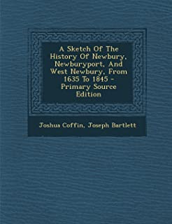 A Sketch of the History of Newbury, Newburyport, and West Newbury, from 1635 to 1845