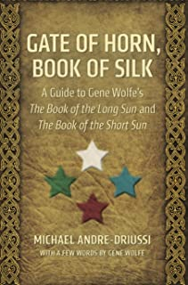 Gate of Horn, Book of Silk: A Guide to Gene Wolfe's The Book of the Long Sun and The Book of the Short Sun