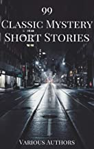 99 Classic Mystery Short Stories Vol.1 :: Works by Arthur Conan Doyle, E. Phillips Oppenheim, Fred M. White, Rudyard Kipli...