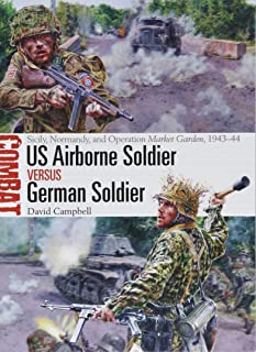 US Airborne Soldier vs German Soldier: Sicily, Normandy, and Operation Market Garden, 1943–44 (Combat)