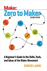 Zero to Maker: A Beginner's Guide to the Skills, Tools, and Ideas of the Maker Movement (Make: Technology on Your Time) Kindle Edition