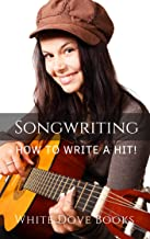 Songwriting: How to Write a Hit Song!