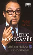 Eric Morecambe: Life's Not Hollywood It's Cricklewood: Life's Not Hollywood, It's Cricklewood
