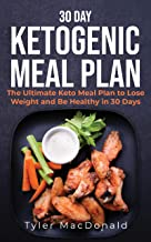 30 Day Ketogenic Meal Plan: The Ultimate Keto Meal Plan to Lose Weight and Be Healthy in 30 Days