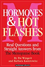 Hormones and Hot Flashes: Real Questions and Straight Answers from The Menopause Book