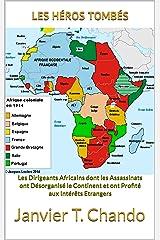 LES HÉROS TOMBÉS: Les Dirigeants Africains dont les Assassinats ont Désorganisé le Continent et ont Profité aux Intérêts Etrangers Format Kindle