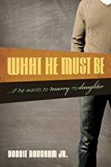 What He Must Be: ...If He Wants to Marry My Daughter Kindle Edition