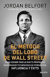 El método del lobo de Wall Street: Cómo vender todo lo que te propongas maximizando tu capacidad de persuasión, influencia y éxito