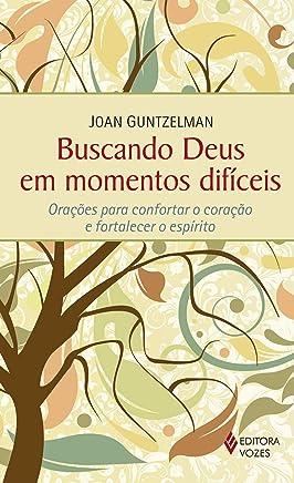 Buscando Deus em Momentos Difíceis. Orações Para Confortar o Coração e Fortalecer o Espírito (Em Portuguese do Brasil)