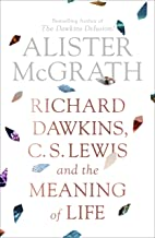 Richard Dawkins, C.S. Lewis and the Meaning of Life (English Edition)
