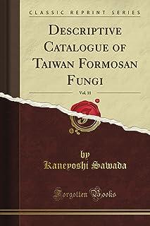 Descriptive Catalogue of Taiwan Formosan Fungi, Vol. 11 (Classic Reprint)