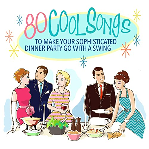 80 Cool Songs to Make Your Sophisticated Dinner Party Go With a Swing