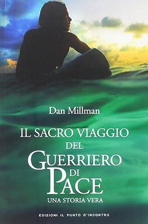 Il sacro viaggio del guerriero di pace. Una storia vera