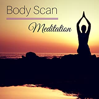 Body Scan Meditation - Cultivate Mindfulness Meditation Techniques, Deep Relaxation Songs