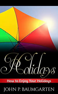 Holidays: How to Enjoy Your Holidays (Free Time, Leisure, Vacation, Staycation, Travel)