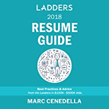 Ladders 2018 Resume Guide: Best Practices & Advice from the Leaders in $100K - $500K Jobs