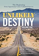 Unlikely Destiny: Volume One: The Beginning from Opportunity Comes Unlimited Success