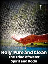 Holy, Pure and Clean - The Triad of Water, Spirit and Body