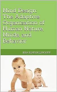 Mind Design: The Adaptive Organization of Human Nature, Minds, and Behavior