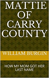 MATTIE OF CARRY COUNTY: HOW MY MOM GOT HER LAST NAME (English Edition)